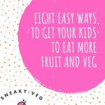 eight easy ways to get your kids to eat more fruit and veg cover